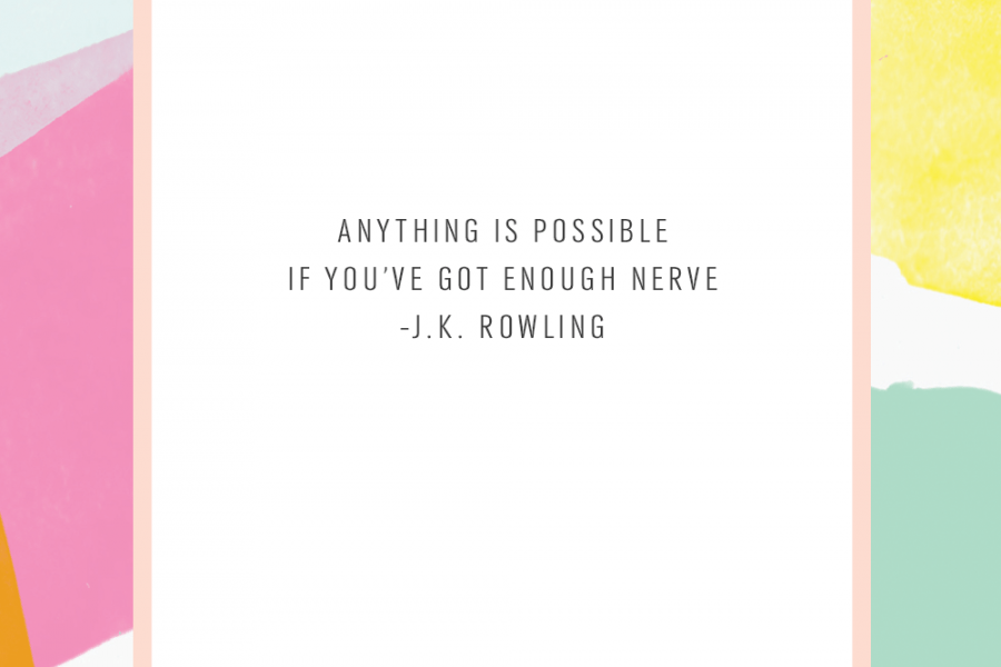 anything is possible if you've got enough nerve - jk rowling - sugar and cloth
